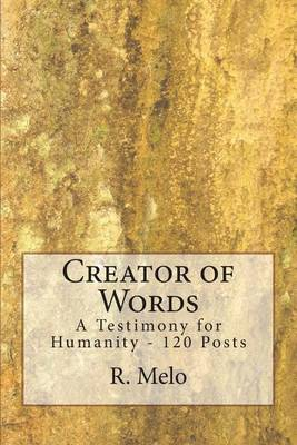 Creator of Words: A Testimony for Humanity - 120 Posts