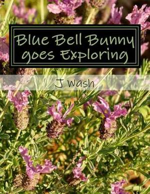 Blue Bell Bunny Goes Exploring: Blue Bell Bunny and the Long Lean Leaf, Blue Bell Bunny and Squeaky Squirrel, Blue Bell Bunny and Dashing Dandy Duck.