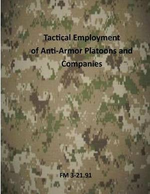 Tactical Employment of Antiarmor Platoons and Companies: FM 3-21.91