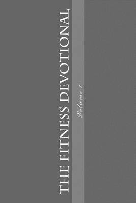 The Fitness Devotional: Expanded Volume1