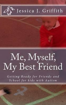 Me, Myself, My Best Friend: Getting Ready for Friends and School for Kids with Autism