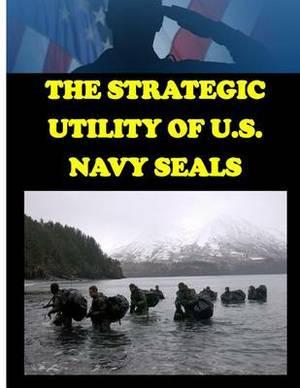The Strategic Utility of U.S. Navy Seals