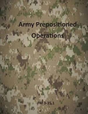 Army Prepositioned Operations: FM 3-35.1