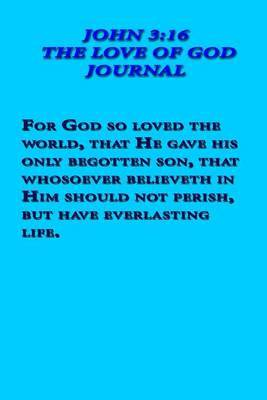 John 3: 16 - The Love of God Journal: 100 Page Notebook/Diary