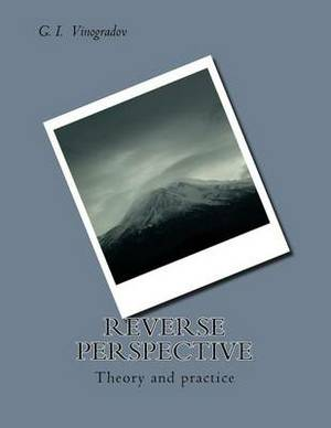Reverse Perspective: Theory and Practice of Reverse Perspective