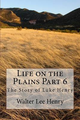 Life on the Plains Part 6: The Story of Luke Henry