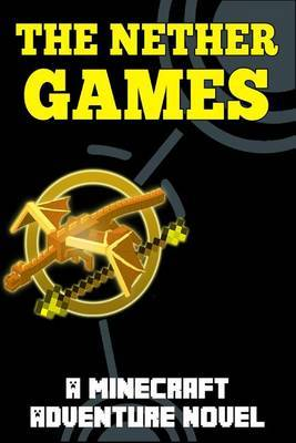 The Nether Games: A Minecraft Adventure Novel
