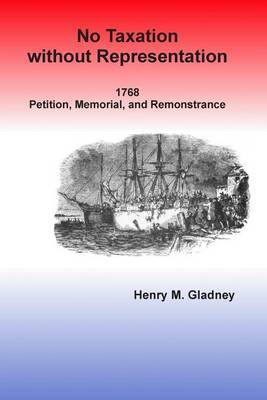No Taxation Without Representation: 1768 Petition, Memorial, and Remonstrance