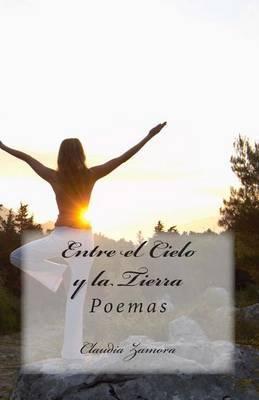 Entre El Cielo y La Tierra: Poemas