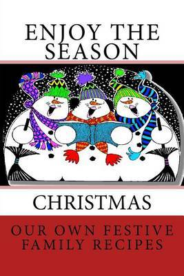 Enjoy the Season Christmas Our Own Festive Family Recipes: Blank Cookbook Formatted for Your Menu Choices Dark Red Cover