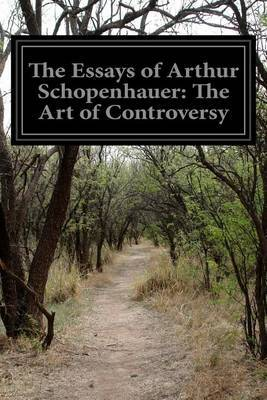 The Essays of Arthur Schopenhauer: The Art of Controversy