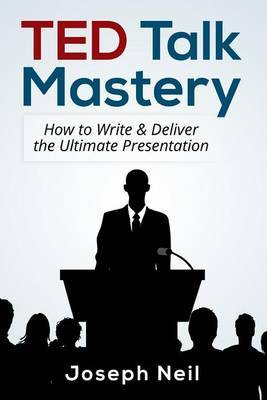 Ted Talk Mastery: How to Write & Deliver the Ultimate Presentation