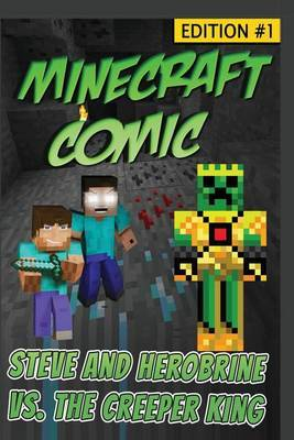 Minecraft Comic Book: Steve and Herobrine vs. the Creeper King - Edition #1