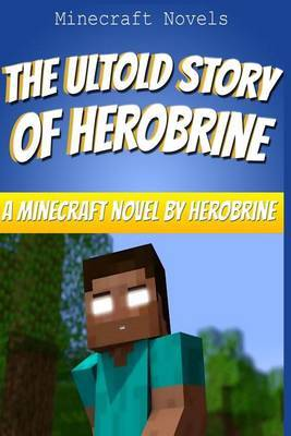 The Untold Story of Herobrine: A Minecraft Novel by Herobrine