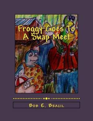 Froggy Goes to a Swap Meet: Book 5