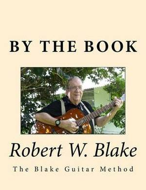 By the Book: (The Blake Guitar Method) Aka/Pithy Guitar