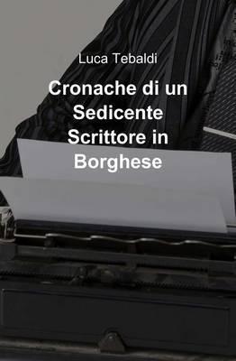 Cronache Di Un Sedicente Scrittore in Borghese