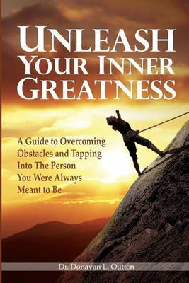 Unleash Your Inner Greatness: A Guide to Overcoming Obstacles and Tapping Into the Person You Were Always Meant to Be