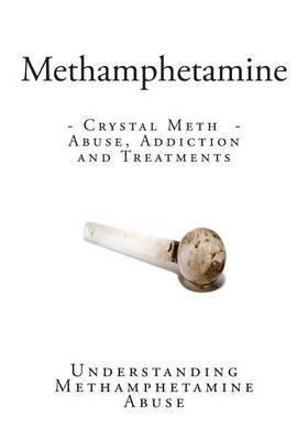 Methamphetamine: Crystal Meth - Abuse, Addiction and Treatments