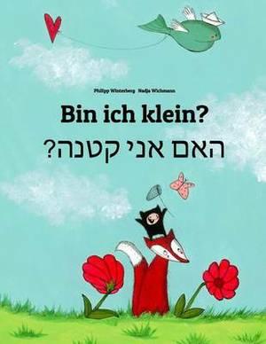 Bin Ich Klein? Ham Aney Qetnh?: Kinderbuch Deutsch-Hebraisch/Iwrit/Ivrit (Zweisprachig/Bilingual)