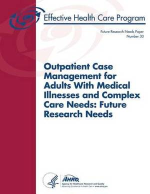 Outpatient Case Management for Adults with Medical Illnesses and Complex Care Needs: Future Research Needs: Future Research Needs Paper Number 30