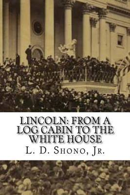 Lincoln: From a Log Cabin to the White House