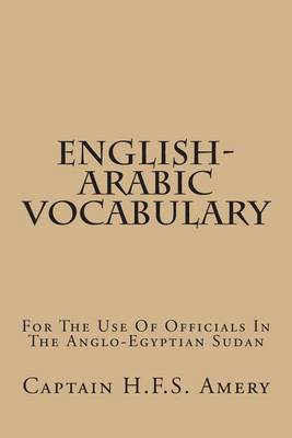English-Arabic Vocabulary: For the Use of Officials in the Anglo-Egyptian Sudan