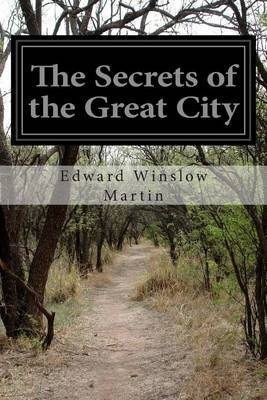 The Secrets of the Great City: A Work Descriptive of the Virtues and the Vices, the Mysteries, Miseries, and Crimes of New York City