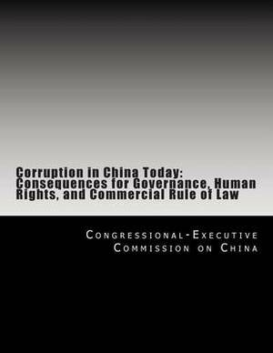 Corruption in China Today: Consequences for Governance, Human Rights, and Commercial Rule of Law