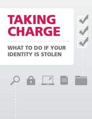 Taking Charge- What to Do If Your Identity Is Stolen