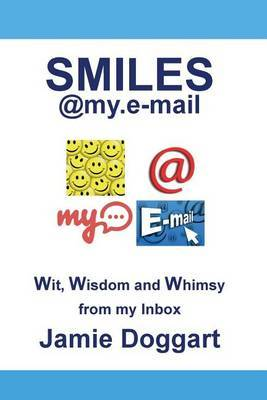 Smiles@my.E-mail: A Collection of Wit, Wisdom and Whimsy from My E-mail Inbox.