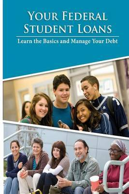 Your Federal Student Loans- Learn the Basics and Manage Your Debt