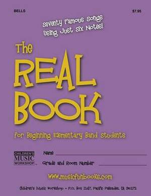 The Real Book for Beginning Elementary Band Students (Bells): Seventy Famous Songs Using Just Six Notes