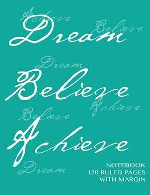 Dream, Believe, Achieve Notebook 120 Ruled Pages with Margin: Notebook with Green Cover, Lined Notebook with Margin, Perfect Bound, Ideal for Writing, Essays, Composition Notebook or Journal