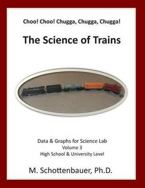Choo! Choo! Chugga, Chugga, Chugga! the Science of Trains: Data & Graphs for Science Lab: Volume 3