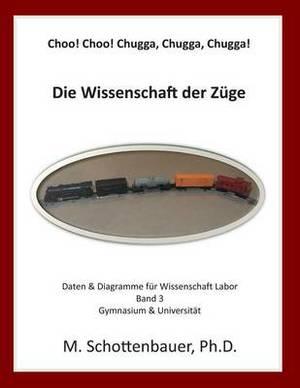 Choo! Choo! Chugga, Chugga, Chugga! Die Wissenschaft Der Zuge: Daten & Diagramme Fur Wissenschaft Labor: Band 3
