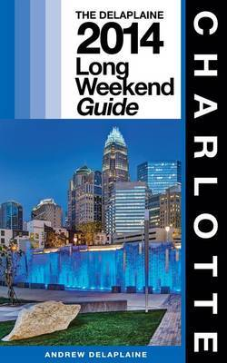 Charlotte - The Delaplaine 2014 Long Weekend Guide