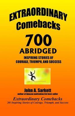 Extraordinary Comebacks 700 Abridged: 700 Inspiring Stories of Courage, Triumph, and Success