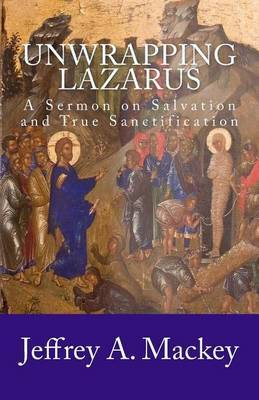 Unwrapping Lazarus: A Sermon on Salvation and True Sanctification - 1987