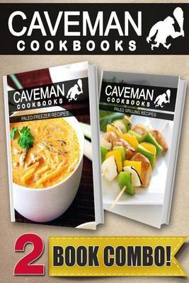 Paleo Freezer Recipes and Paleo Grilling Recipes: 2 Book Combo
