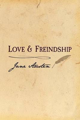 Love and Freindship: Original and Unabridged