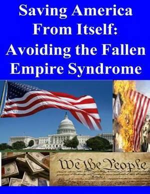 Saving America from Itself - Avoiding the Fallen Empire Syndrome