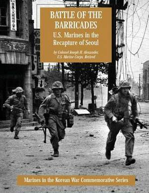 Battle of the Barricades: U.S. Marines in the Recapture of Seoul