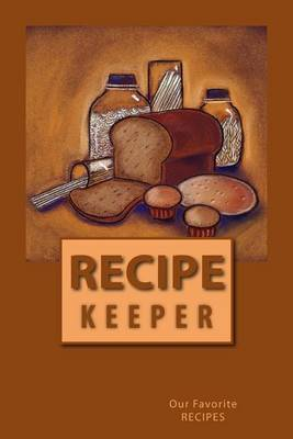Recipe Keeper Our Favorite Recipes: Blank Cookbook Formatted for Your Menu Choices