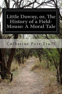 Little Downy, Or, the History of a Field-Mouse: A Moral Tale