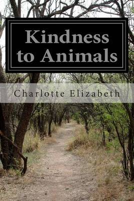 Kindness to Animals: Or, the Sin of Cruelty Exposed and Rebuked