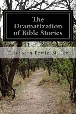 The Dramatization of Bible Stories: An Experiment in the Religious Education of Children