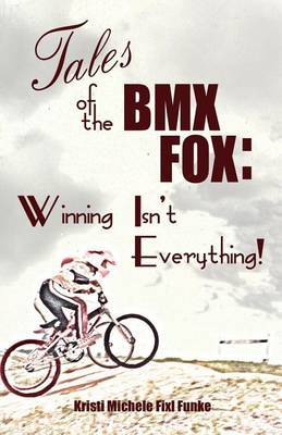 Tales of the BMX Fox: Winning Isn't Everything
