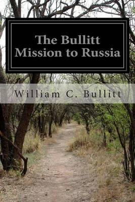 The Bullitt Mission to Russia: Testimony Before the Committee on Foreign Relations United States