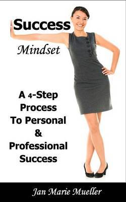 Success Mindset: A 4-Step Process of Effective Success Principles to Develop Your Mindset for Personal and Professional Success